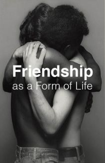 Friendship as a Form of Life