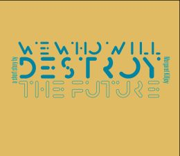 we-who-will-destroy-the-future-cover.jpg